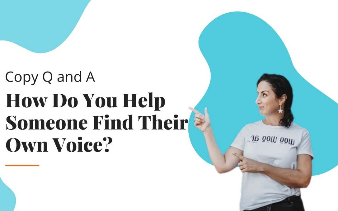 Copy Q&A 3: How Do You Help Someone Find Their Own Voice?