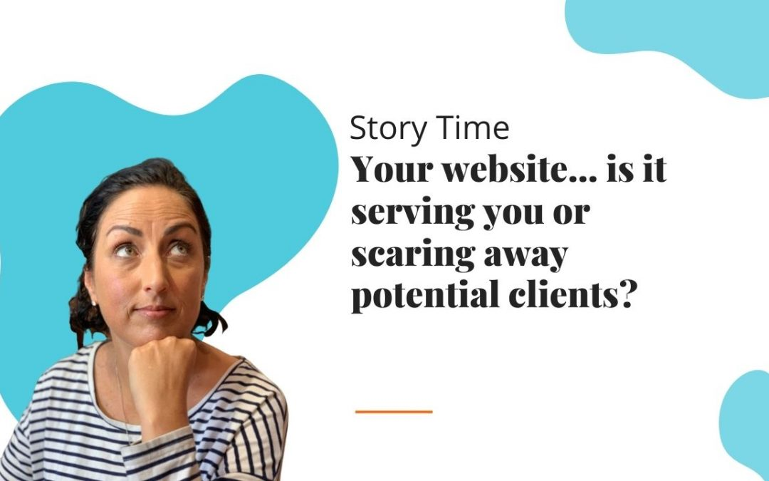 A story: Your website… is it serving you or scaring away potential clients?